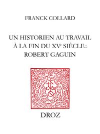 Un historien au travail à la fin du XVe siècle : Robert Gaguin
