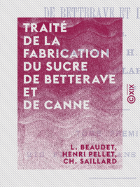 Trait? de la fabrication du sucre de betterave et de canne - Tome I