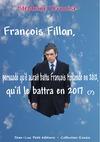 Livre numérique François Fillon, persuadé qu'il aurait battu François Hollande en 2012, qu'il le battra en 2017
