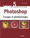 Livre numérique Cahier n°5 d'exercices Photoshop - Trucages et photomontages