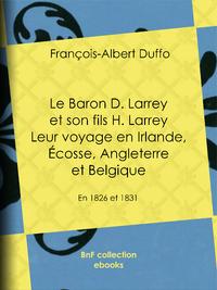 Le Baron D. Larrey et son fils H. Larrey - Leur voyage en Irlande, ?cosse, Angleterre et Belgique, En 1826 et 1831