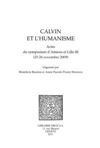 Calvin et l'Humanisme, Actes du symposium d'Amiens et Lille III (25-26 novembre 2009)