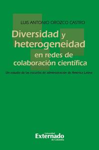 Diversidad y heterogeneidad en redes de colaboraci?n cient?fica, Un estudio de las escuelas de administraci?n de Am?rica Latina
