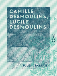 Camille Desmoulins, Lucile Desmoulins, ?tude sur les dantonistes