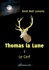 Thomas la Lune,  Livre II – Le Cerf