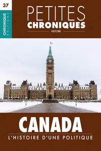 Petites Chroniques #37 : Canada : L'Histoire d'une politique, PETITES CHRONIQUES, T37