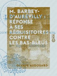 M. Barbey-d'Aurévilly : réponse à ses réquisitoires contre les bas-bleus