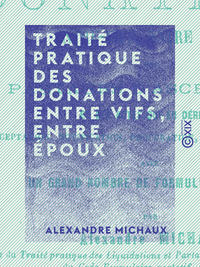 Trait? pratique des donations entre vifs, entre ?poux