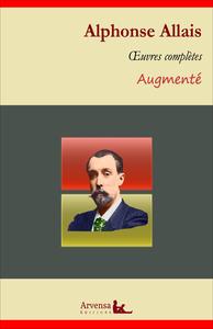 Alphonse Allais : Oeuvres complètes – suivi d'annexes (annotées, illustrées), A se tordre, L'Affaire Blaireau, Le Boomerang, Le Captain Cap ...