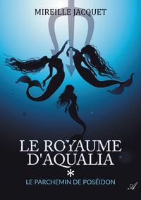 Le royaume d'Aqualia - tome 1, Le parchemin de Pos?idon