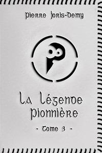 La Légende pionnière - Tome 3