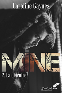 Mine, tome 2 : La détruire
