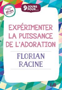 9 JOURS POUR EXPERIMENTER LA PUISSANCE DE L ADORATION AVEC FLORIAN RACINE