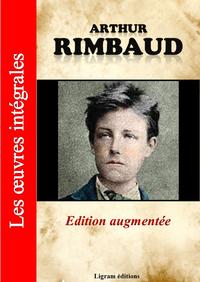 Arthur Rimbaud - Les oeuvres complètes (édition augmentée)