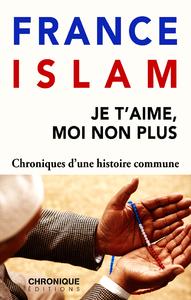 Livre numérique France et Islam — Je t'aime, moi non plus