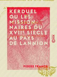 Kerduel ou les Missionnaires du XVIIe siècle au pays de Lannion