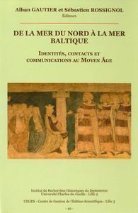 Livre numérique De la mer du Nord à la mer Baltique. Identités, contacts et communications au Moyen Âge