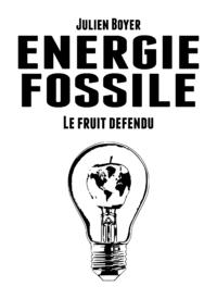 ?nergie fossile - Tome II - Le fruit d?fendu