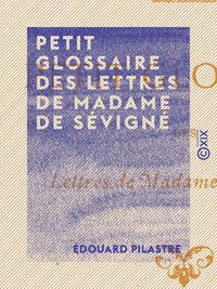 Petit glossaire des lettres de Madame de S?vign?