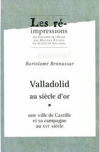 Valladolid au siècle d?or. Tome1, Une ville de Castille et sa campagne au xviesiècle