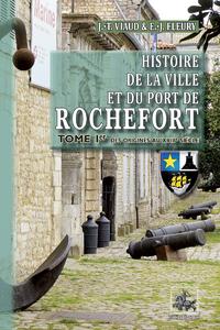 Histoire de la ville et du port de Rochefort. Volume 1, Des origines au XVIIIe siècle