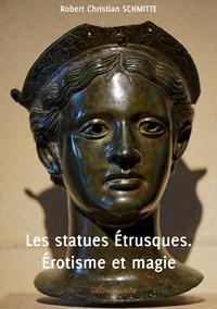 Les statues Étrusques. Érotisme et magie