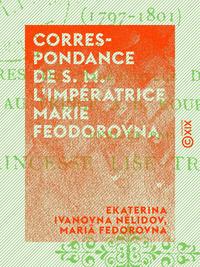 Correspondance de S. M. l'impératrice Marie Feodorovna, AVEC MADEMOISELLE DE NÉLIDOFF, SA DEMOISELLE D'HONNEUR (1797-1801)