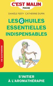 6 HUILES ESSENTIELLES INDISPENSABLES C'EST MALIN (LES)