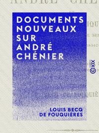 Documents nouveaux sur André Chénier, Et examen critique de la nouvelle édition de ses oeuvres