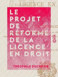 Le Projet de réforme de la licence en droit