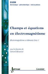 Champs et ?quations en ?l?ctromagn?tisme - Electromagn?tisme et ?l?ments finis, volume 1