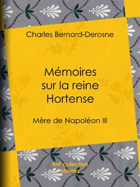 Mémoires sur la reine Hortense, Mère de Napoléon III