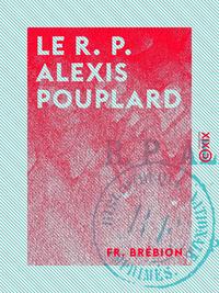 Le R. P. Alexis Pouplard, Des P?res Blancs, 1854-1881