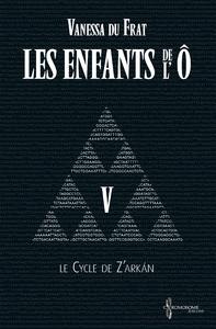 Les Enfants de l'Ô - Tome 5, Le cycle de Z'arkán