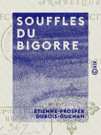 Souffles du Bigorre - Arabesques, recueillements, récits, moeurs, aquarelles