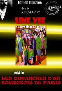 Une vie (suivi de Les Dimanches d'un bourgeois de Paris), Edition intégrale & entièrement illustrée par Auguste Leroux