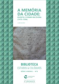 Livre numérique A memória da cidade: escrita e poder em Évora (1415-1536)