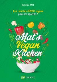 Mat's vegan kitchen : des recettes 100 % vegan pour les sportifs !