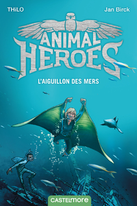 Animal heroes. Volume 2, L'aiguillon des mers