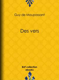 Des vers, Lettres de Mme Laure de Maupassant ? Gustave Flaubert - Po?sies in?dites