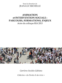 Animation et intervention sociale : parcours, formations, enjeux, Actes du colloque RIA 2013