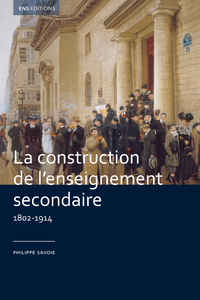 Livre numérique La construction de l'enseignement secondaire (1802-1914)