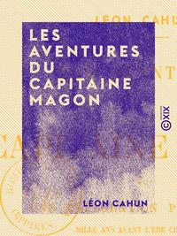 Les Aventures du capitaine Magon - Une exploration ph?nicienne mille ans avant l'?re chr?tienne