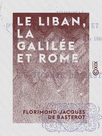 Le Liban, la Galil?e et Rome, Journal d'un voyage en Orient et en Italie, septembre 1867-mai 1868