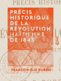 Précis historique de la Révolution haïtienne de 1843
