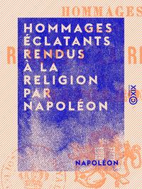 Hommages éclatants rendus à la religion par Napoléon