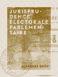 Jurisprudence électorale parlementaire, RECUEIL DES DÉCISIONS DE L'ASSEMBLÉE NATIONALE (CONSTITUANTE ET LÉGISLATIVE) EN MATIÈRE DE VÉRIFICAT