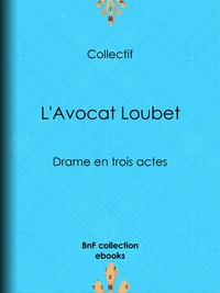L'Avocat Loubet, Drame en trois actes