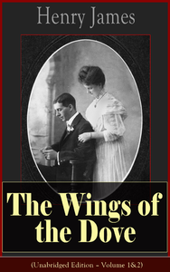 The Wings of the Dove (Unabridged Edition – Volume 1&2)