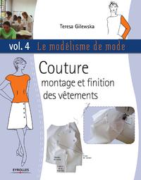 Le modélisme de mode - Volume 4, COUTURE. MONTAGE ET FINITION DES VÊTEMENTS